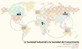 Copy of La Sociedad Industrial a la Sociedad del Conocimiento.