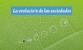 La evolucio'n de las sociedades