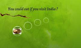 You could eat if you visit India ?