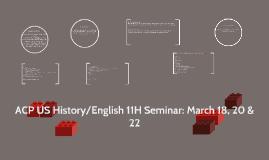ACP US History/English 11H Seminar: March 18, 20, 22