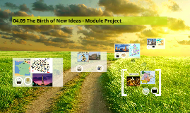 04.09 The Birth of New Ideas - Module Project