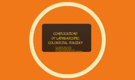 Copy of COMPLICATIONS OF LAPAROSCOPIC COLORECTAL SURGERY