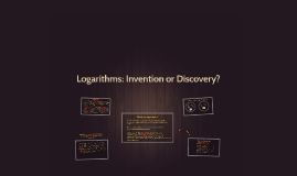 Logarithms: Invention or Discovery?