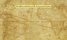 Copy of The California Gold Rush and The Transcontinental  Railroad