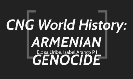 CNG World History: ARMENIAN GENOCIDE