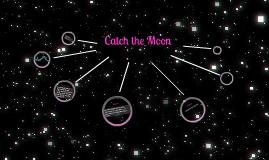 Catch The Moon By Melissah Saavedra On Prezi