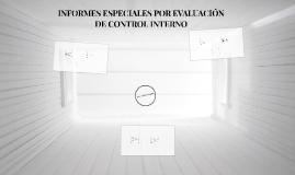 INFORMES ESPECIALES POR EVALUACIÓN DE CONTROL INTERNO