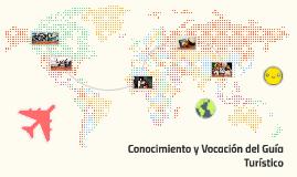 Conocimiento y Vocacion del Guia Turistico
