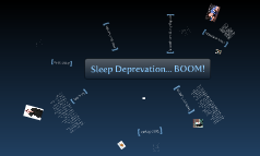 Sleep Deprivation... BOOM!