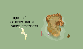 Copy of Impact of colonization of Native Americans