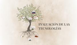 Copy of EVALUACIÓN DE LAS TECNOLOGÍAS