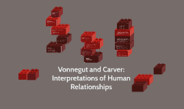 Vonnegut and Carver: Interpretations of Human Relationships