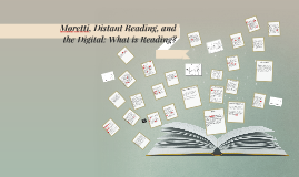 Copy of Moretti, Distant Reading, and the Digital: What is Reading?