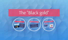 """The """"black gold"""""""