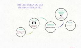 IMPLEMENTANDO LAS HERRAMIENTAS TIC