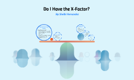 Do I Have the X-Factor?