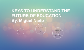 KEYS TO UNDERSTAND THE FUTURE OF EDUCATION