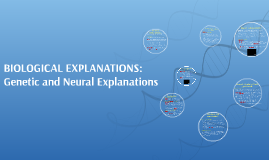 BIOLOGICAL EXPLANATIONS: Genetic and Neural Explanations
