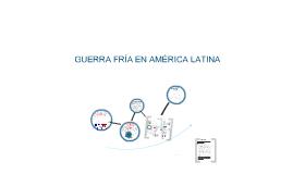 Copy of GUERRA FRÍA EN AMÉRICA LATINA