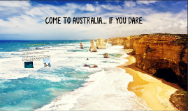 COME TO AUSTRALIA... IF YOU DARE