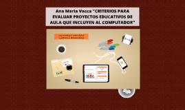 """Copy of Ana Maria Vacca """"CRITERIOS PARA EVALUAR PROYECTOS EDUCATIVOS"""