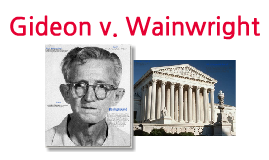 gideon v. wainwright essay Summary on june 3rd, 1961, clarence earl gideon, a 51-year-old homeless man, was charged with breaking into bay harbor poolroom in florida to steal beer, wine and coins.