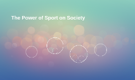 The Power of Sport on Society
