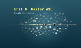 Unit 6: Master ASL