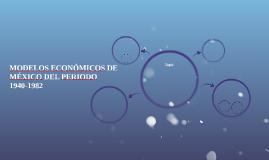 MODELOS ECONÓMICOS DE MÉXICO DEL PERIODO 1940-1982
