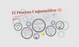 Copy of El Proceso Cognoscitivo