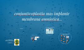 conjuntivoplastia mas implante membrana amniotica...