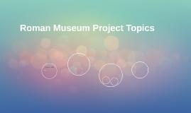 Roman Museum Project Topics