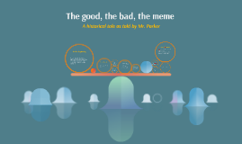 The good, the bad, the meme