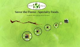 Copy of Savor the Flavor : Specialty Foods