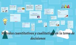 Copy of Metodos cuantitativos y cualitativos en la toma de decisione