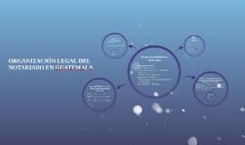 ORGANIZACION LEGAL DEL NOTARIO EN GUATEMALA
