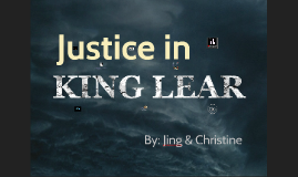 the theme of justice in the play king lear King lear is a shakespearean tragedy open to many critical interpretations one major theme in the play is the conflict between good and evil, and the gray area between those opposites another theme is the upset and eventual restoration of order.
