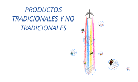 Copy of Productos Tradicionales y no Tradicionales