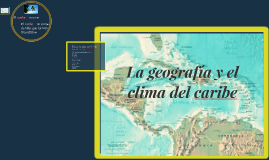 La geografía y el clima del caribe