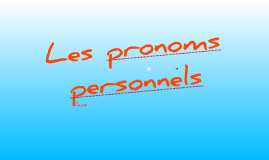Copy of les pronoms personnels