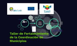 Taller de Fortalecimiento de la Coordinación de Municipios