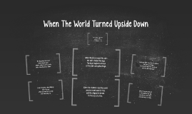 When The World Turned Upside Down