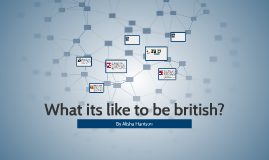 What its like to be british?
