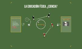 Copy of LA EDUCACIÓN FÍSICA, ¿CIENCIA?