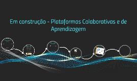 Copy of Construção de Plataformas Colaborativas e de Aprendizagem