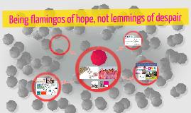 Copy of Being flamingos of hope, not lemmings of despair