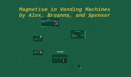Copy of Magnetism in Vending Machines