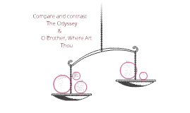 Copy of The Odyssey, and O Brother, Where Art Thou compare and contrast