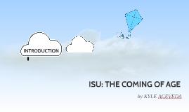 ISU: THE COMING OF AGE