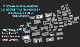EL DESAROLLO DE LA APARICION DEL INTERNET Y LA TECNOLOGIA EN
